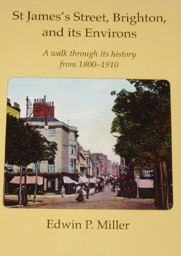 St Jame's Street, Brighton, and its Environs - A Walk through its History from 1800-1910, by Edwin P. Miller